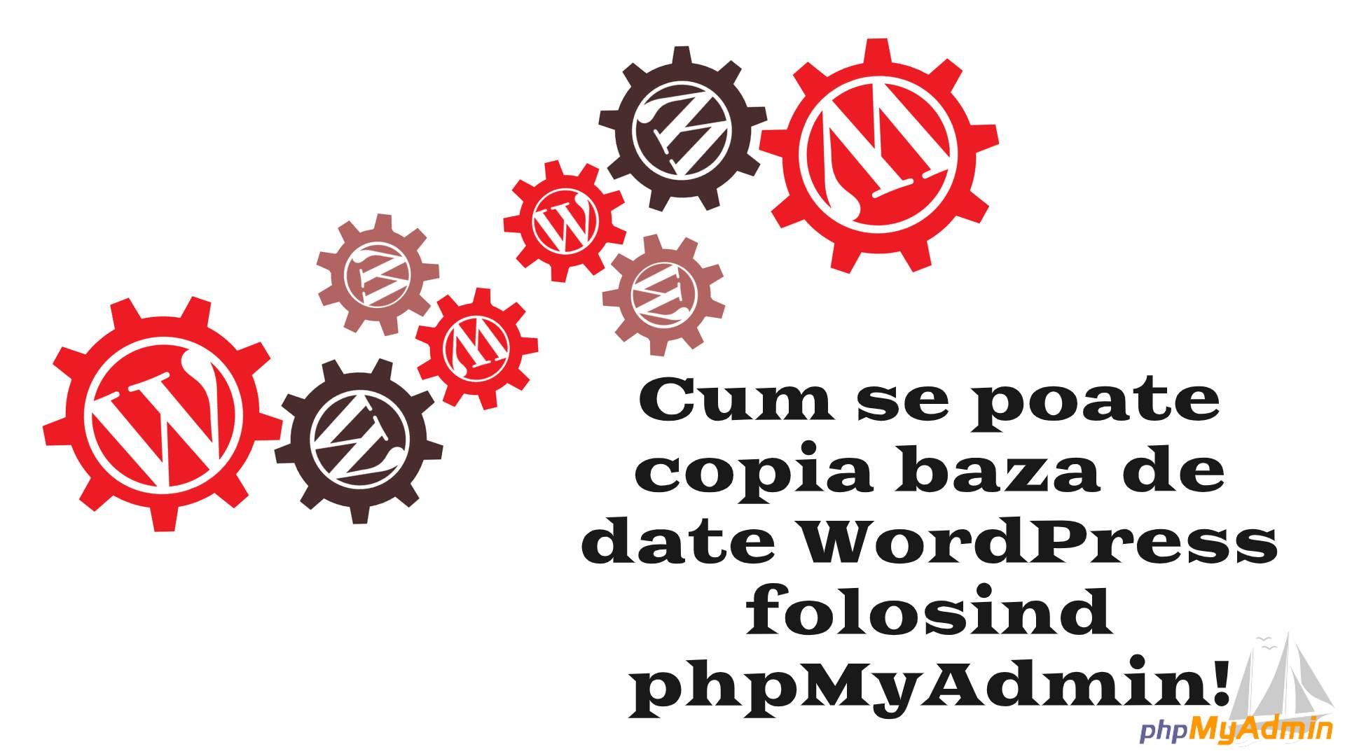 Cum se poate copia baza de date WordPress folosind phpMyAdmin